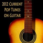 2012 Current Pop Tunes On Guitar Songs