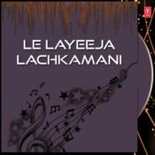 Le Layeeja Lachkamani Songs