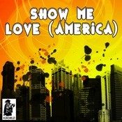 Show Me Love (America) Songs
