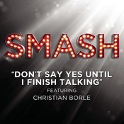 Don't Say Yes Until I Finish Talking (SMASH Cast Version Featuring Christian Borle) Songs