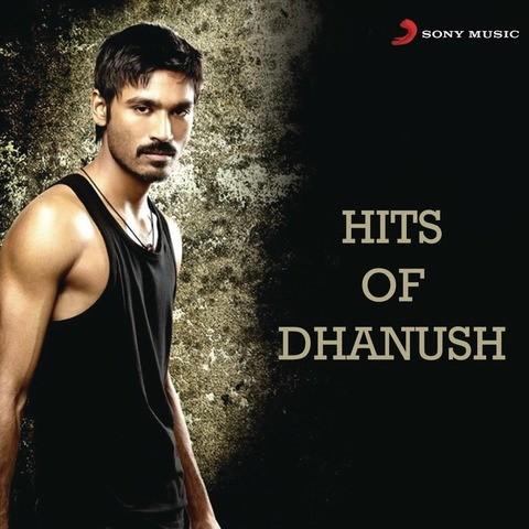Hits Of Dhanush Songs Download: Hits Of Dhanush MP3 Tamil