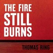 The Fire Still Burns Songs