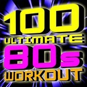 100 Ultimate 80s Workout! Songs
