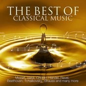 The Best Of Classical Music - Mozart, Beethoven, Dvorak, Grieg, Chopin, Wagner, Tchaikovsky, Handel, Strauss And Many More Songs