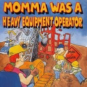 Momma Was A Heavy Equipment Operatior Songs