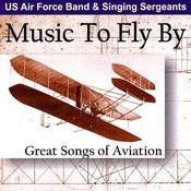 Music To Fly By - Great Songs Of Aviation Songs