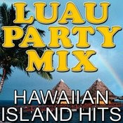 Luau Party Mix - Hawaiian Island Hits Songs