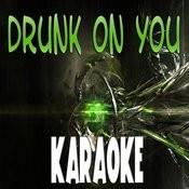 Drunk On You (Karaoke) Songs