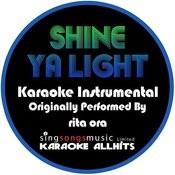 Shine Ya Light (Originally Performed By Rita Ora) [Instrumental Version] Songs