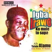 Igba Irawo Ko Mole To Supa Songs
