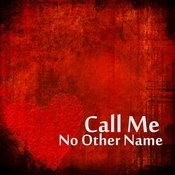 Call Me: No Other Name Songs