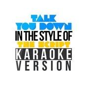 Talk You Down (In The Style Of The Script) [Karaoke Version] - Single Songs