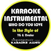Who Do You Love? (In The Style Of Yg & Drake) [Karaoke Instrumental Version] - Single Songs