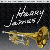 Collector's Series - Platinum Edition: Harry James Songs