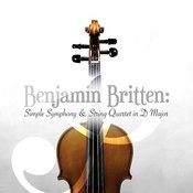 Benjamin Britten: Simple Symphony & String Quartet In D Major Songs