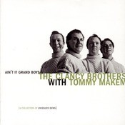 Ain't It Grand Boys: Unissued Gems Of The Clancy Brothers With Tommy Makem Songs