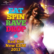Eat Spin Rave Drop - Red Hot New EDM 2013 Songs