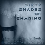 Sixty Shades Of Sharing (A Hot, Sexy Tale Of Erotica) Songs