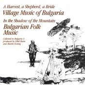 A Harvest, A Shepherd, A Bride/In The Shadow Of The Mountain - Village & Folk Music Of Bulgaria Songs