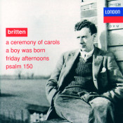 Britten: A Ceremony Of Carols; A Boy Was Born; Psalm 150 Songs