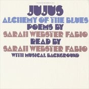 Jujus - Alchemy Of The Blues: Poems By Sarah Webster Fabio Songs