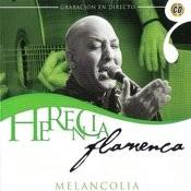 Herencia Flamenca: Melancolia Songs