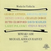 Miwako Abe: Works For Violin By Antheil, Beyer, Cowell, Dodge, Crawford, Mahler, Polansky, And Wolpe Songs