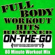 Full Body Workout Hits Remixed - 80 Minute Workout Mix Songs