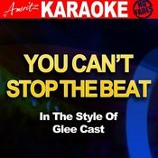 You Can't Stop The Beat (In The Style Of Glee Cast Songs
