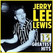 Jerry Lee Lewis 13 Greatest Hits Songs