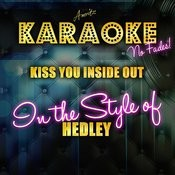 Kiss You Inside Out (In The Style Of Hedley) [Karaoke Version] Songs