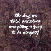 The Day We Told Ourselves: Everything Is Going To Be Alright! - Ep Songs