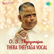 O S Thyagarajan - Thera Theeyaga (vocal) Songs