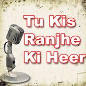 Tu Kis Ranjhe Ki Song