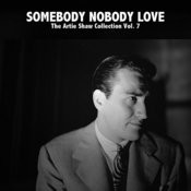 Somebody Nobody Love, The Artie Shaw Collection Vol. 7 Songs