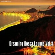 Dreaming Bossa Lounge,Vol. 3 Songs