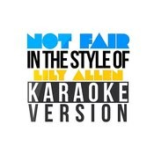 Not Fair (In The Style Of Lily Allen) [Karaoke Version] Song