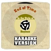 End Of Time (In The Style Of Beyonce) [Karaoke Version] Song