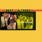 I Could Be Happy: The Best Of Altered Images Songs