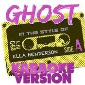 Ghost (In The Style Of Ella Henderson) [Karaoke Version] - Single Songs