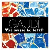 Gaudí - The Music He Loved Songs