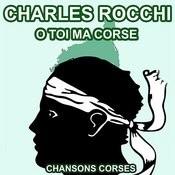 O Toi Ma Corse - Les Plus Grandes Chansons Corses De Charles Rocchi Songs