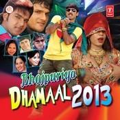 Bhojpuriya Dhamaal 2013(Happy New Year) Songs