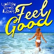 Feel Good! Uplifting Stress Busters Songs