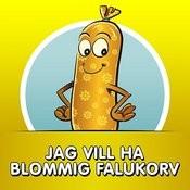 Jag Vill Ha Blommig Falukorv Songs