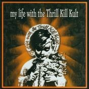 My Life With The Thrill Kill Kult Songs