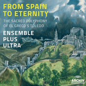 From Spain To Eternity - The Sacred Polyphony Of El Greco's Toledo Songs