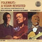 Folkways: A Vision Revisited - The Original Peformances Of Leadbelly, Woody Guthrie, Pete Seeger Songs