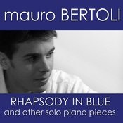 Mauro Bertoli - Rhapsody In Blue And Others Solo Piano Pieces Songs