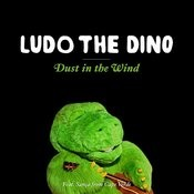 Dust In The Wind (Ludo The Dino) Songs